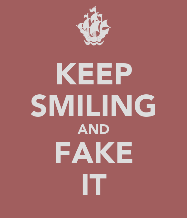 KEEP SMILING AND FAKE IT