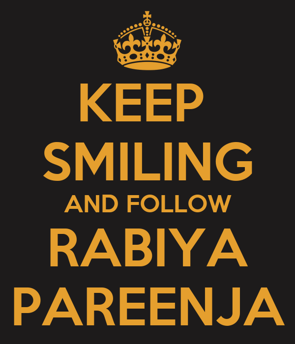 KEEP  SMILING AND FOLLOW RABIYA PAREENJA