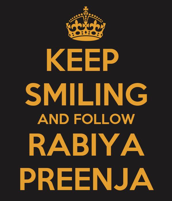 KEEP  SMILING AND FOLLOW RABIYA PREENJA