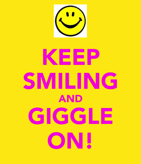 KEEP SMILING AND GIGGLE ON!