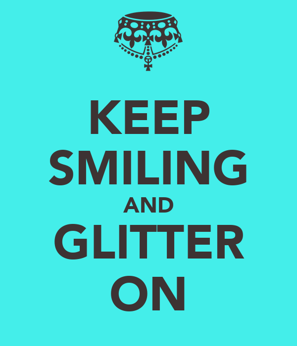 KEEP SMILING AND GLITTER ON