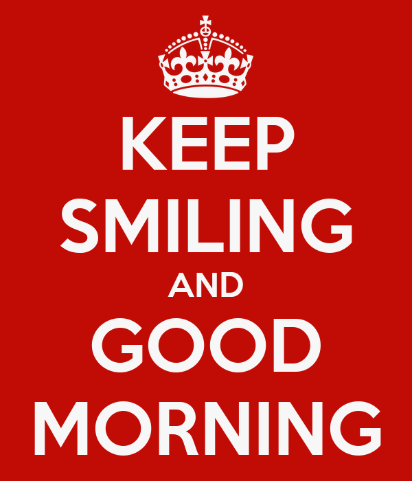 KEEP SMILING AND GOOD MORNING