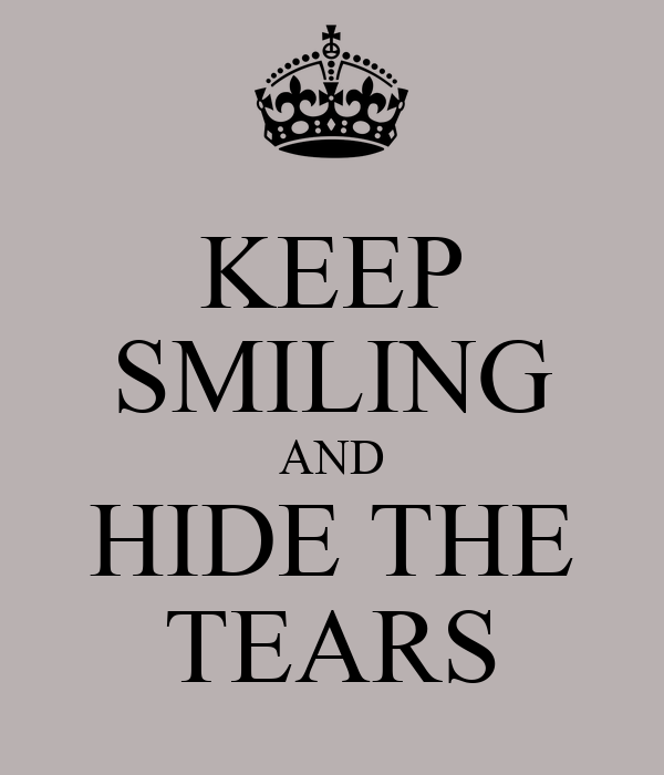 KEEP SMILING AND HIDE THE TEARS