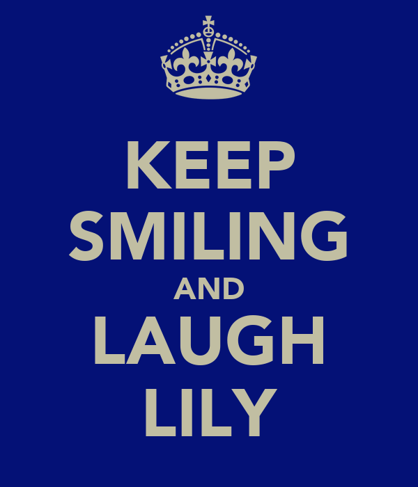 KEEP SMILING AND LAUGH LILY