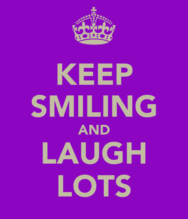 KEEP SMILING AND LAUGH LOTS