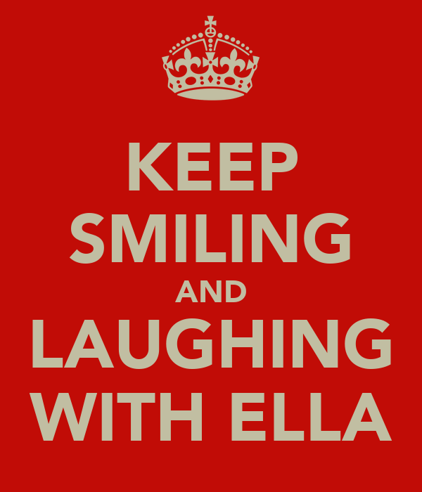 KEEP SMILING AND LAUGHING WITH ELLA