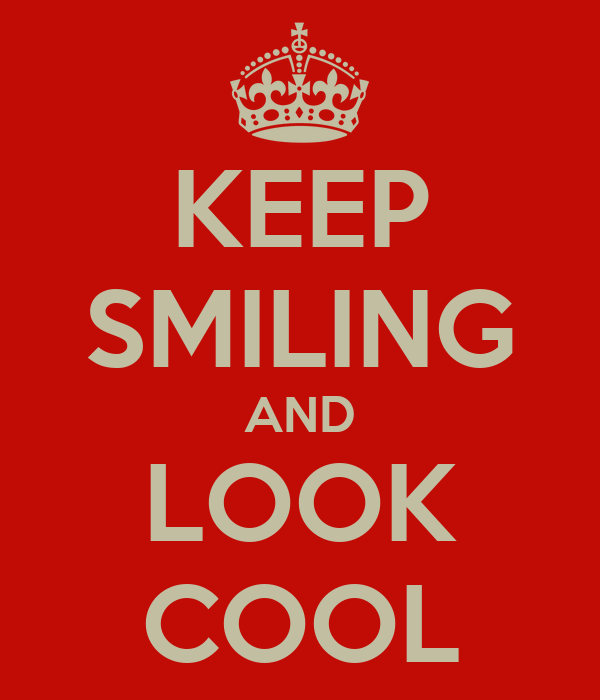 KEEP SMILING AND LOOK COOL
