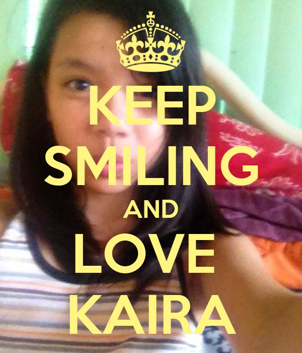 KEEP SMILING AND LOVE  KAIRA