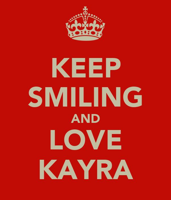 KEEP SMILING AND LOVE KAYRA
