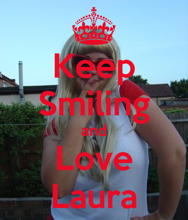 Keep Smiling and Love Laura