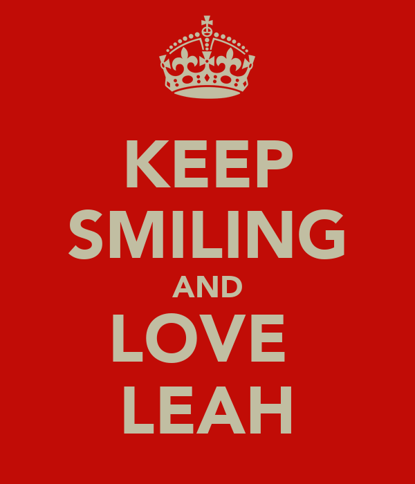 KEEP SMILING AND LOVE  LEAH