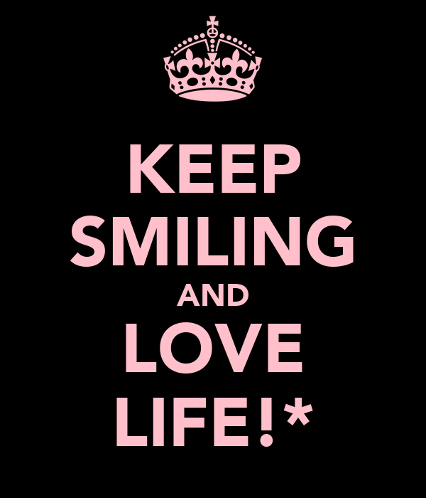 KEEP SMILING AND LOVE LIFE!*