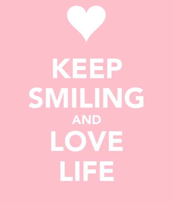 KEEP SMILING AND LOVE LIFE