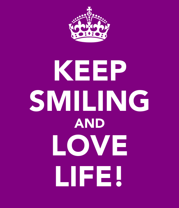 KEEP SMILING AND LOVE LIFE!