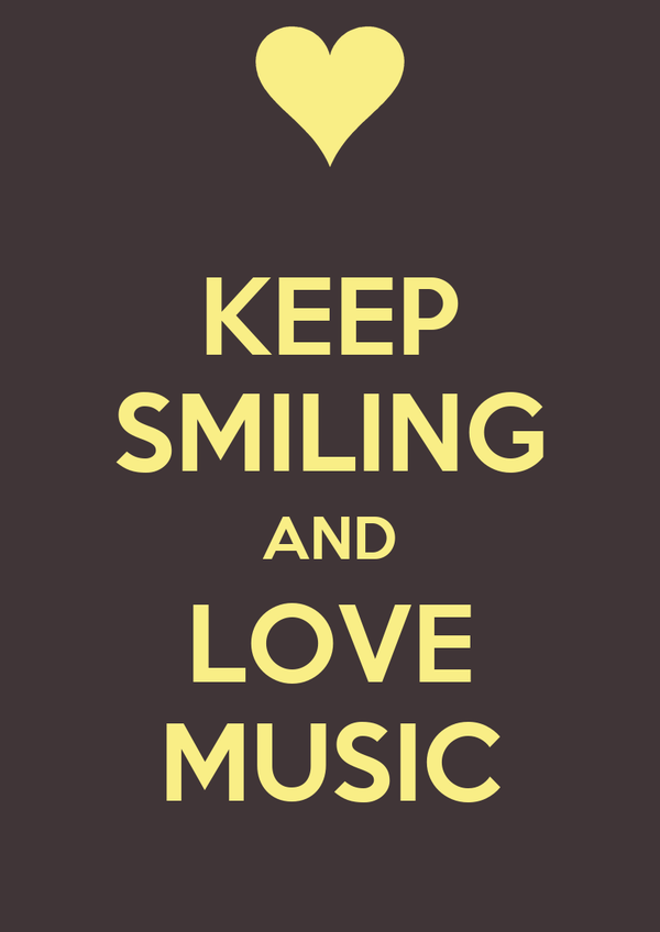 KEEP SMILING AND LOVE MUSIC