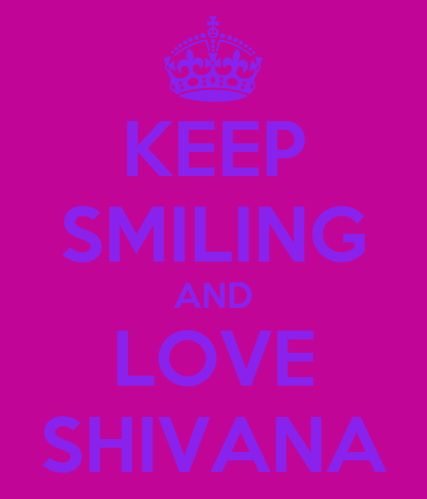 KEEP SMILING AND LOVE SHIVANA