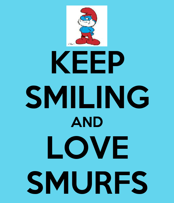 KEEP SMILING AND LOVE SMURFS