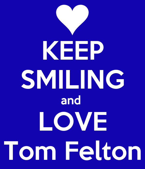 KEEP SMILING and  LOVE Tom Felton