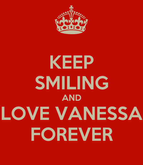 KEEP SMILING AND LOVE VANESSA FOREVER