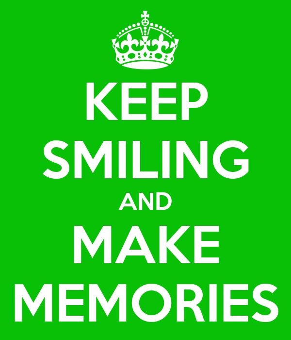 KEEP SMILING AND MAKE MEMORIES