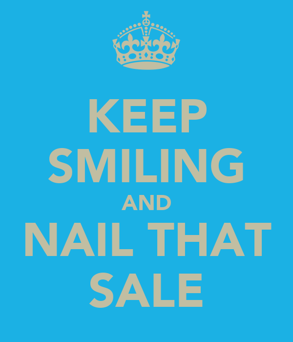 KEEP SMILING AND NAIL THAT SALE