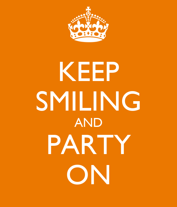 KEEP SMILING AND PARTY ON