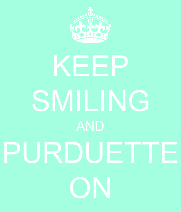 KEEP SMILING AND PURDUETTE ON