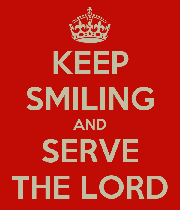 KEEP SMILING AND SERVE THE LORD
