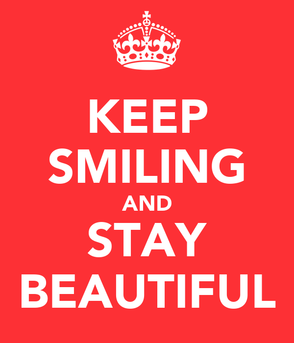 KEEP SMILING AND STAY BEAUTIFUL