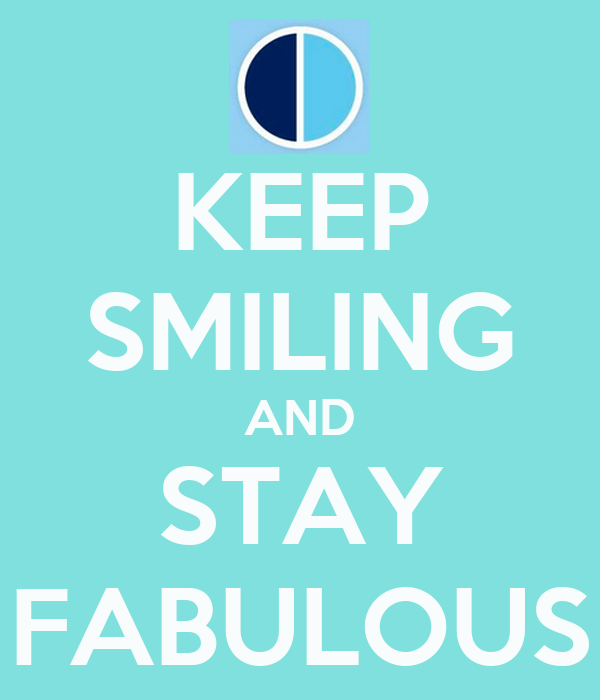 KEEP SMILING AND STAY FABULOUS