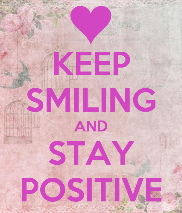 KEEP SMILING AND STAY POSITIVE