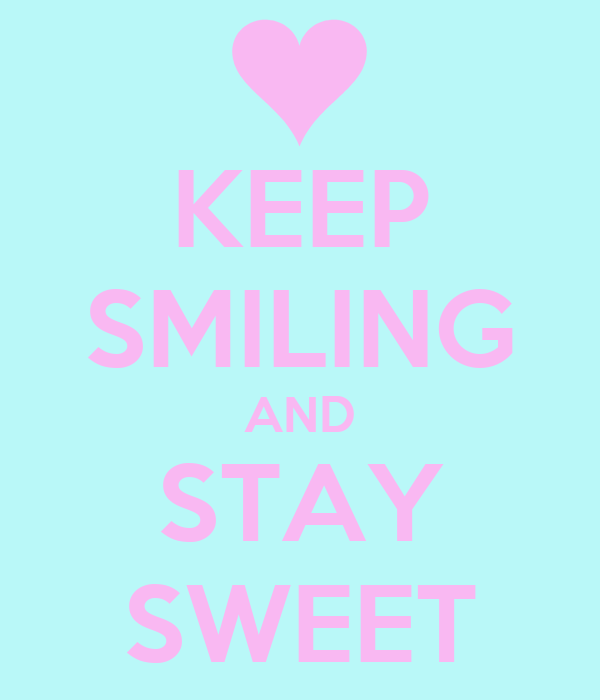 KEEP SMILING AND STAY SWEET