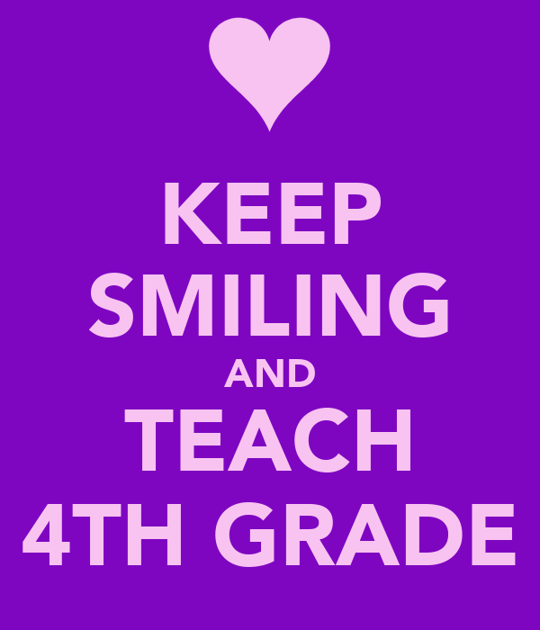 KEEP SMILING AND TEACH 4TH GRADE