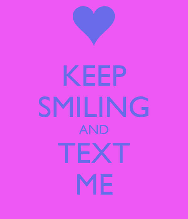 KEEP SMILING AND TEXT ME