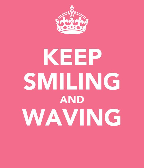 KEEP SMILING AND WAVING