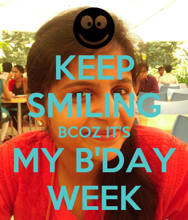 KEEP SMILING BCOZ IT'S MY B'DAY WEEK