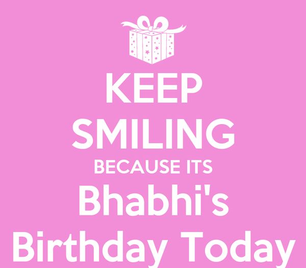 KEEP SMILING BECAUSE ITS Bhabhi's Birthday Today