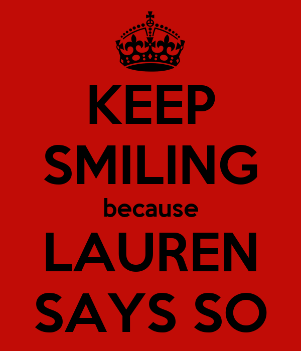 KEEP SMILING because LAUREN SAYS SO