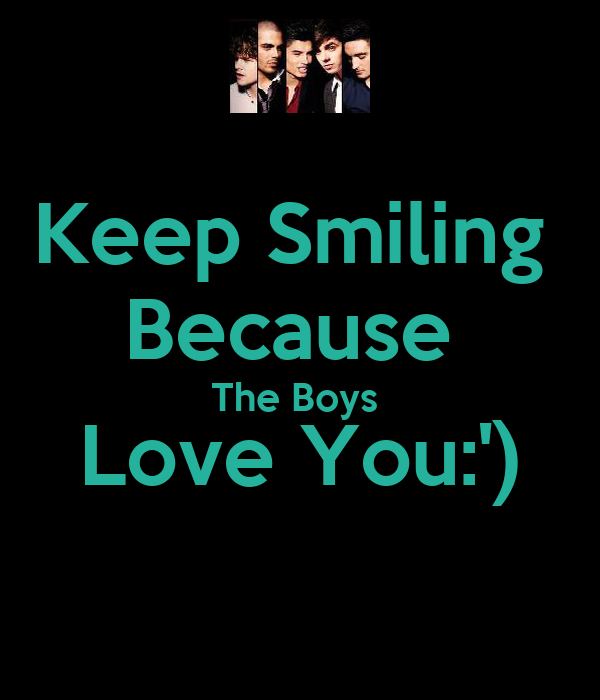 Keep Smiling  Because  The Boys  Love You:')