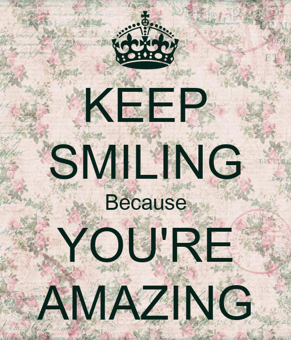 KEEP SMILING Because YOU'RE AMAZING