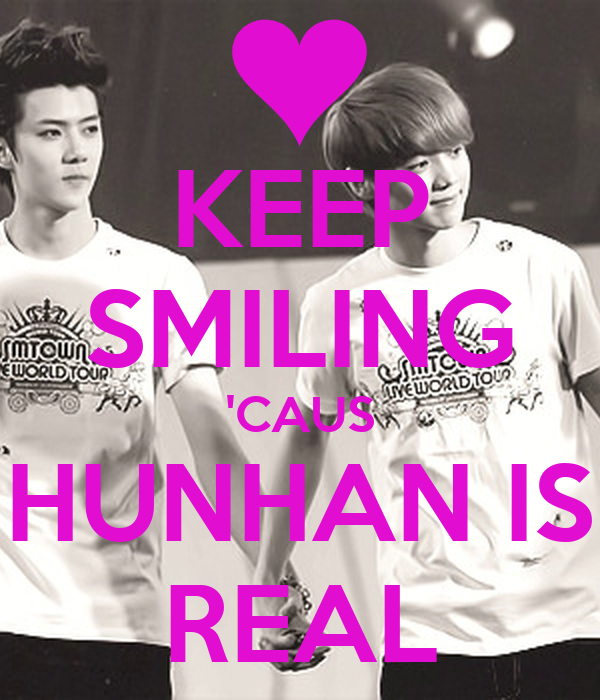 KEEP SMILING 'CAUS HUNHAN IS REAL