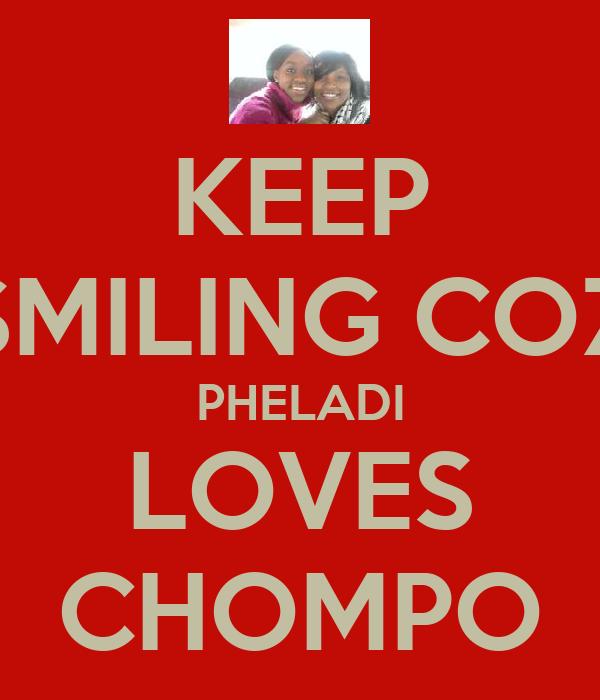 KEEP SMILING COZ PHELADI LOVES CHOMPO