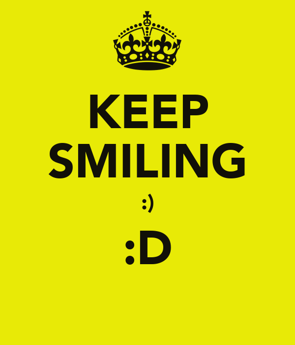 KEEP SMILING :) :D