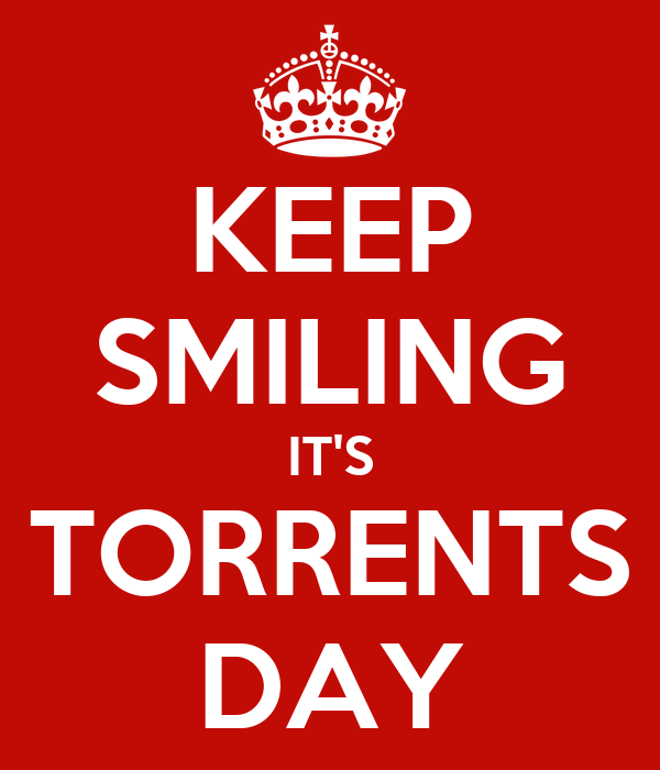 KEEP SMILING IT'S TORRENTS DAY
