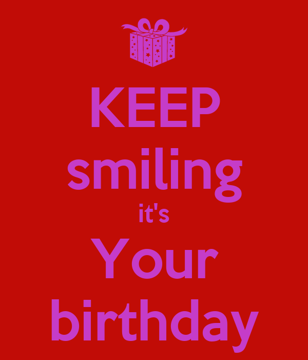 KEEP smiling it's Your birthday