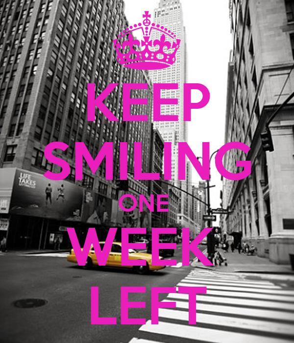 KEEP SMILING ONE  WEEK  LEFT