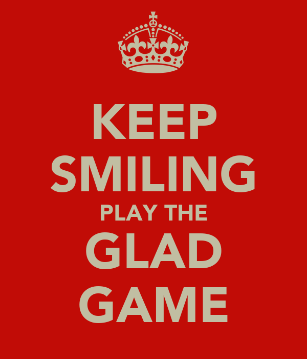 KEEP SMILING PLAY THE GLAD GAME