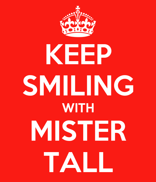 KEEP SMILING WITH MISTER TALL