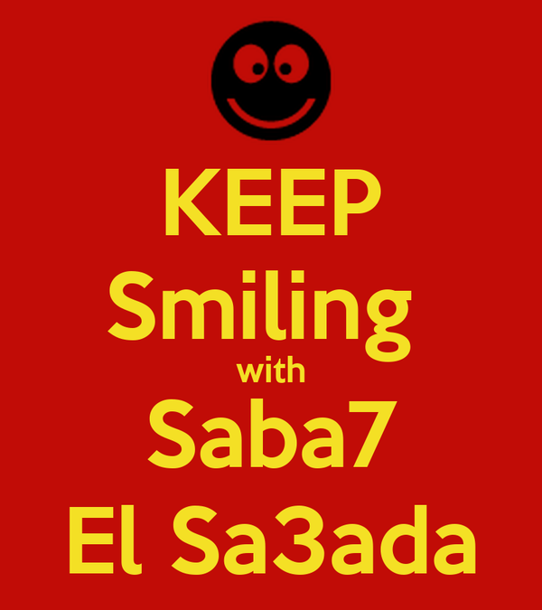 KEEP Smiling  with Saba7 El Sa3ada