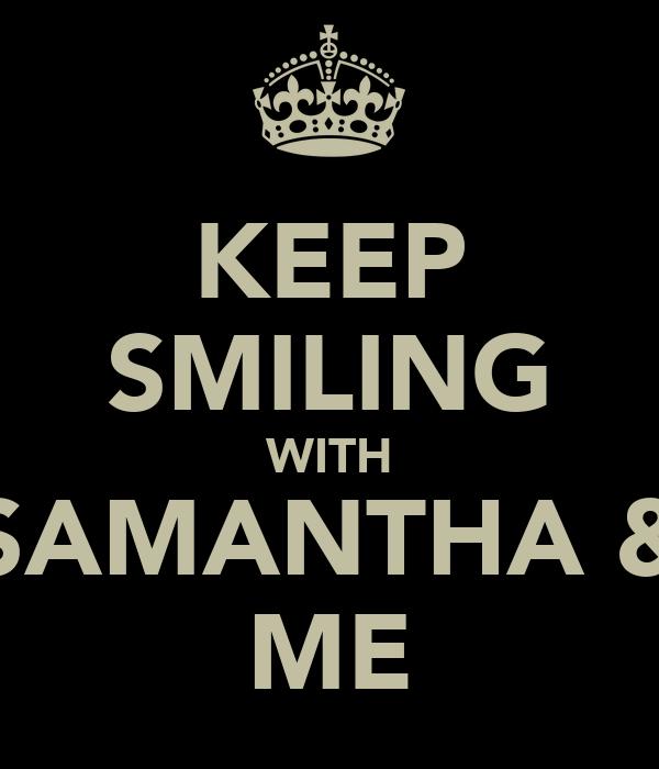 KEEP SMILING WITH SAMANTHA & ME